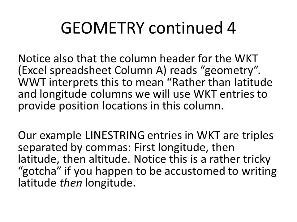 GEOMETRY continued 4 Notice also that the column header for the WKT (Excel spreadsheet Column A) reads geometry .