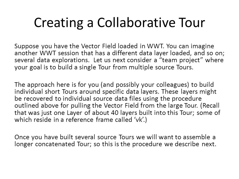 Creating a Collaborative Tour Suppose you have the Vector Field loaded in WWT.