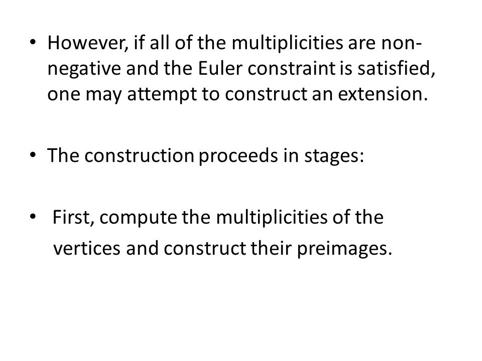 However, if all of the multiplicities are non- negative and the Euler constraint is satisfied, one may attempt to construct an extension.