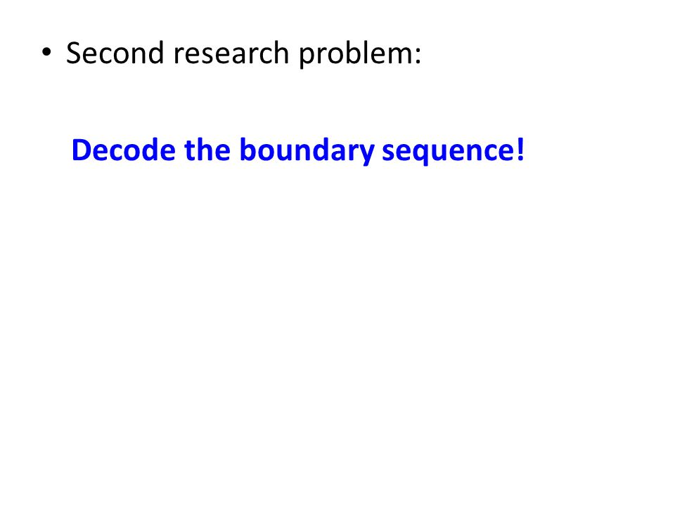 Second research problem: Decode the boundary sequence!