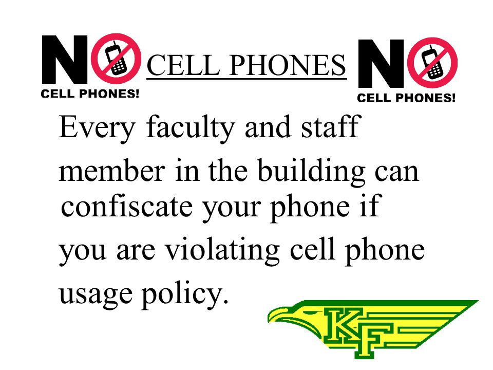 CELL PHONES Cell phone must be off after 7:25 in the morning and can be turned back on after the 2:25 bell rings. Phones should be completely out of s