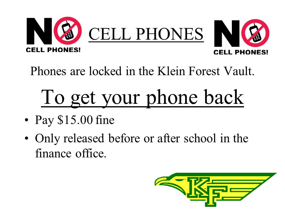 CELL PHONES Every faculty and staff member in the building can confiscate your phone if you are violating cell phone usage policy.