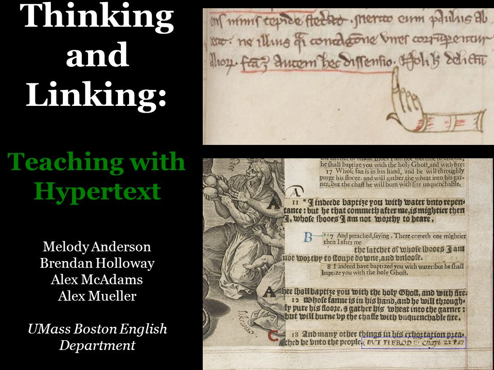 Thinking and Linking: Teaching with Hypertext Melody Anderson Brendan Holloway Alex McAdams Alex Mueller UMass Boston English Department