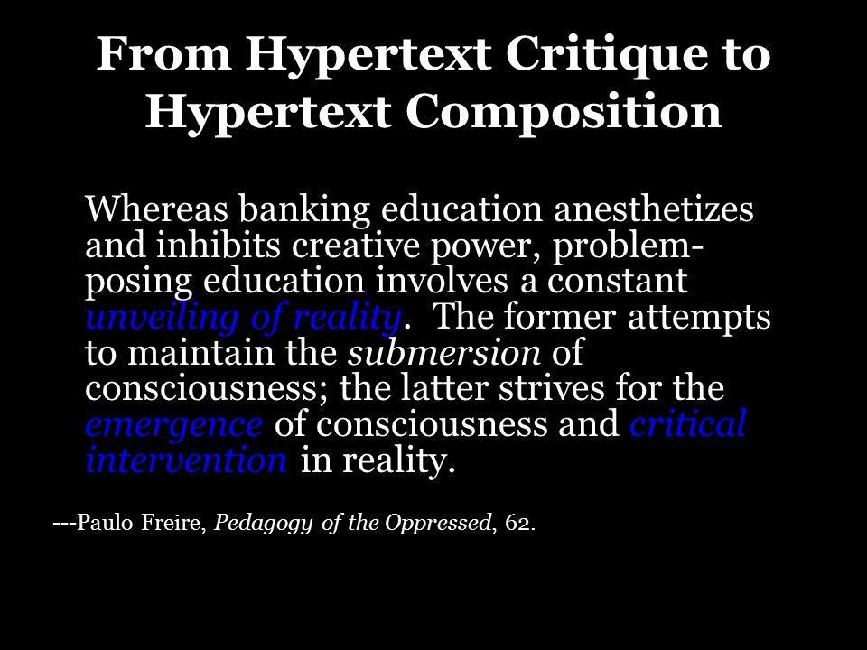 From Hypertext Critique to Hypertext Composition Whereas banking education anesthetizes and inhibits creative power, problem- posing education involve