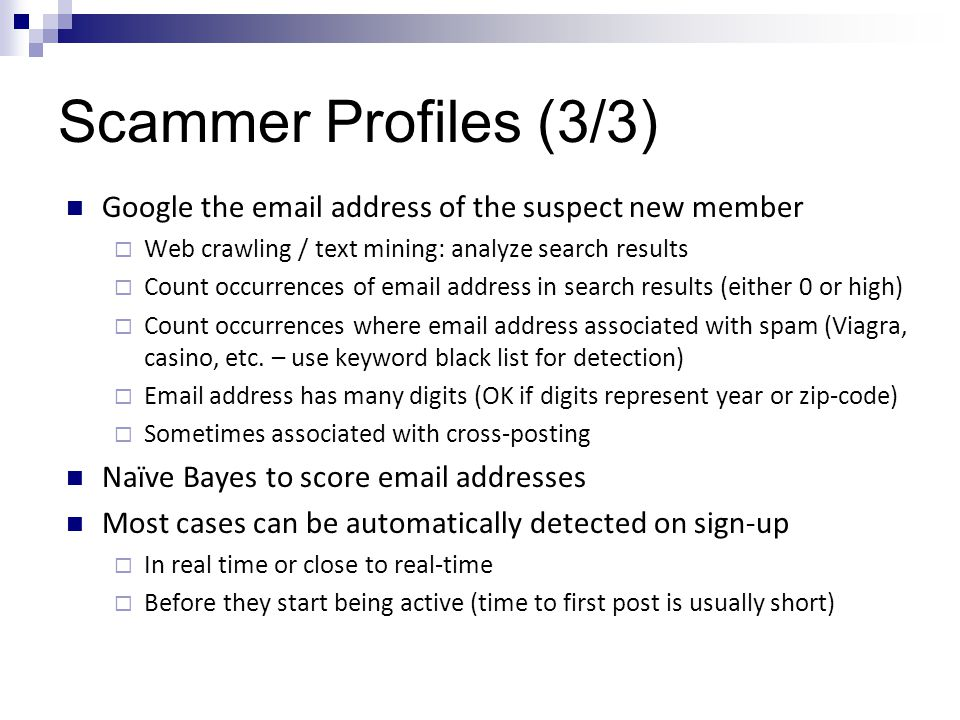 Scammers: Solutions (1/2) Quarantine new members (no posting for 48 hours) Approve each post (not scalable?) Real-time sign-up approval algorithm Ask detailed questions on sign-up form  Mix of mandatory and non-mandatory questions  Captcha (to prevent bots from signing up)  KDNuggets idea Request email address confirmation  Drawback: request for email confirmation can go to junk mail