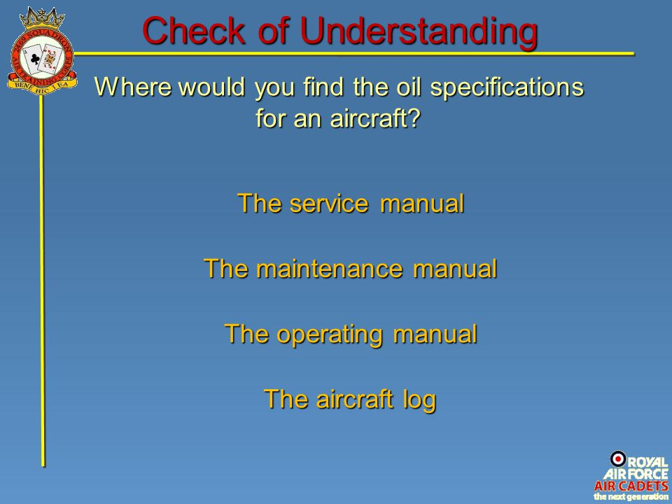 Where would you find the oil specifications for an aircraft? The aircraft log The service manual The operating manual The maintenance manual Check of