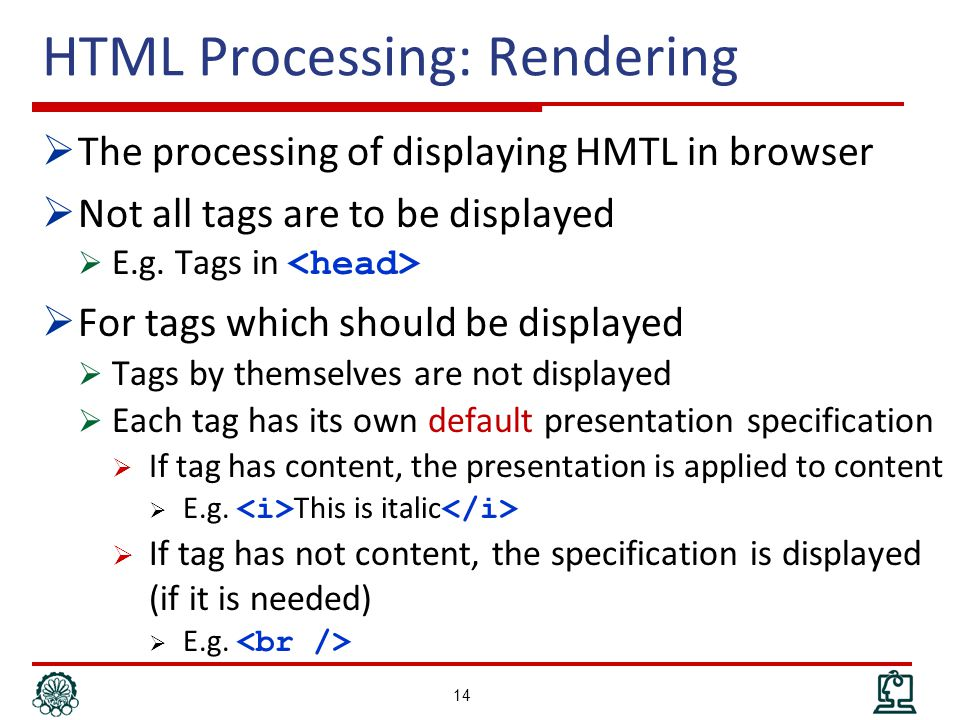 HTML Processing: Rendering  The processing of displaying HMTL in browser  Not all tags are to be displayed  E.g.