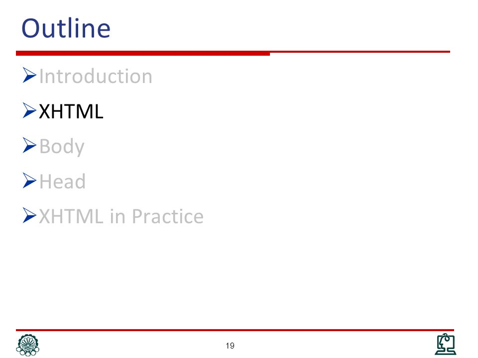Outline  Introduction  XHTML  Body  Head  XHTML in Practice 19