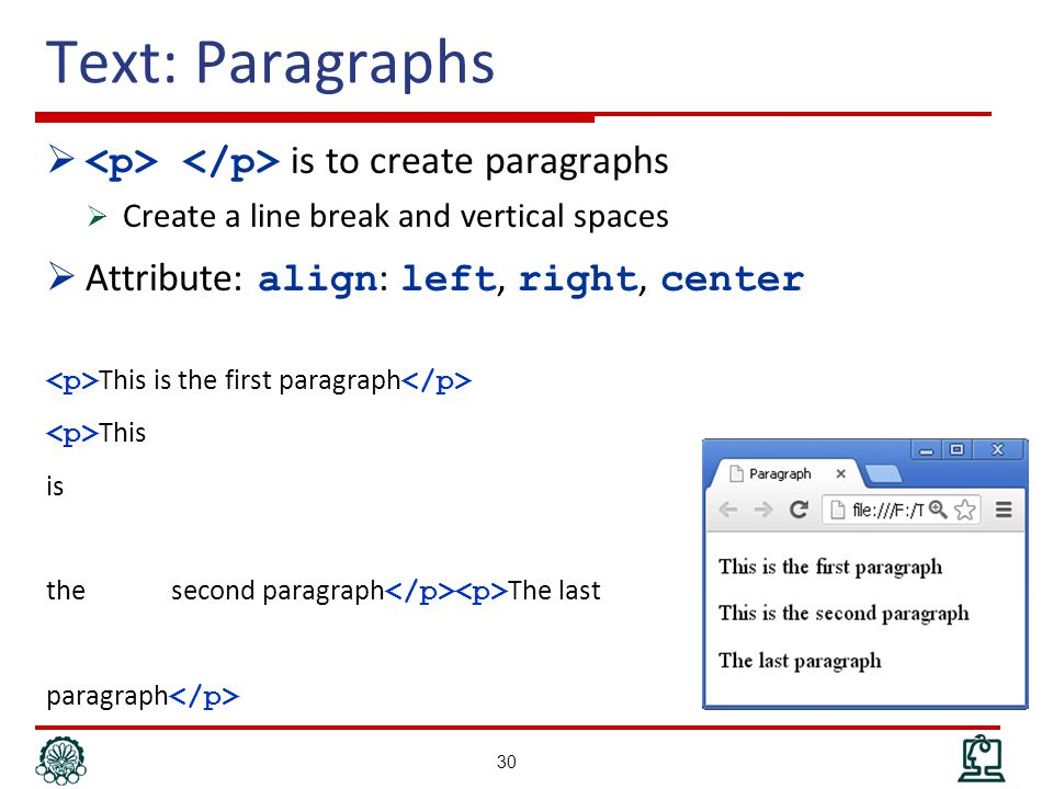 Text: Paragraphs  is to create paragraphs  Create a line break and vertical spaces  Attribute: align : left, right, center This is the first paragraph This is the second paragraph The last paragraph 30