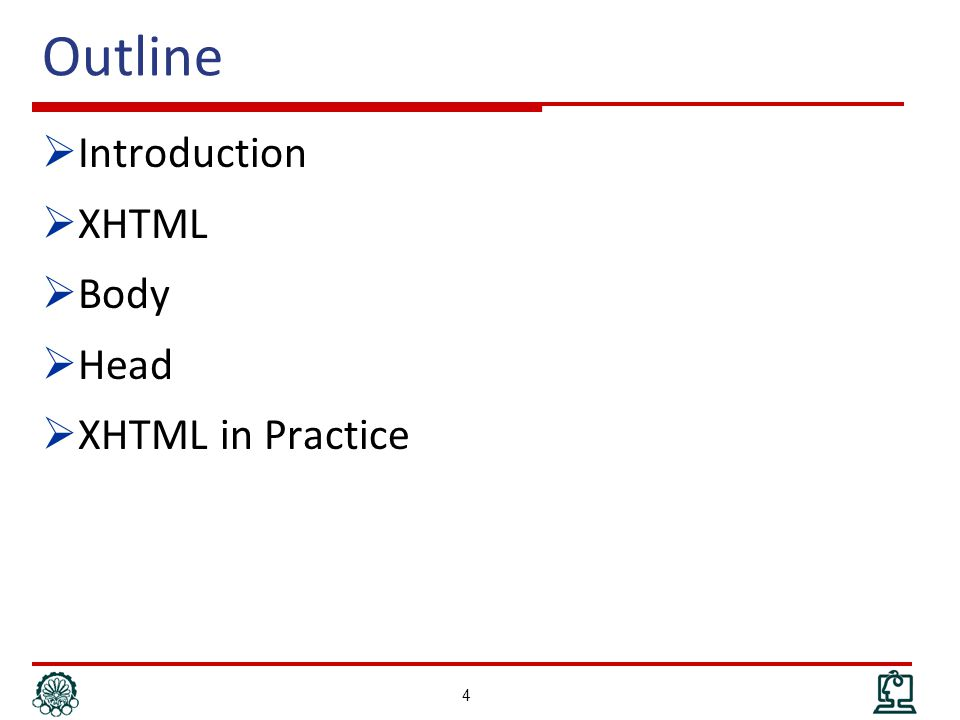 Outline  Introduction  XHTML  Body  Head  XHTML in Practice 4