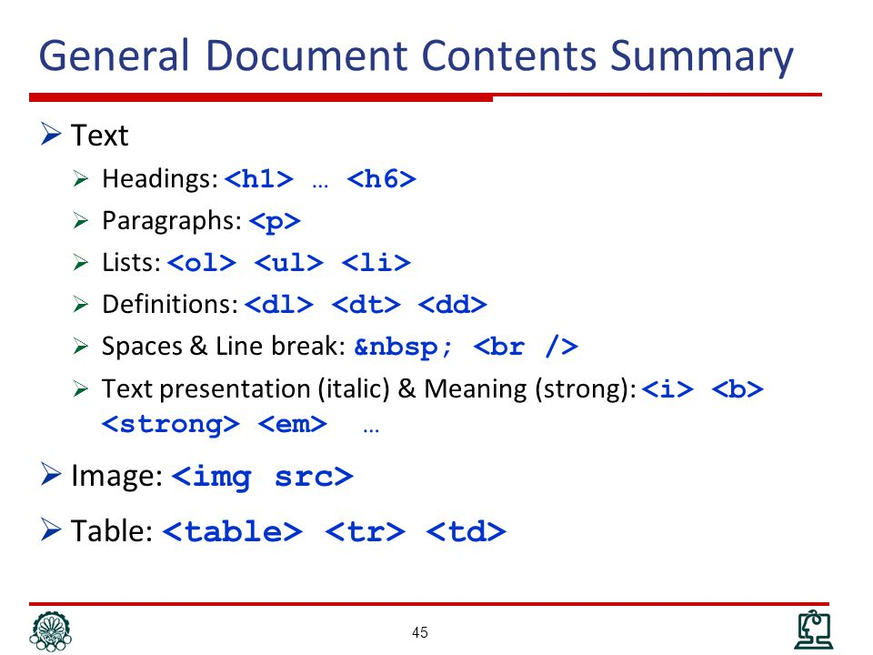 General Document Contents Summary  Text  Headings: …  Paragraphs:  Lists:  Definitions:  Spaces & Line break:  Text presentation (italic) & Meaning (strong): …  Image:  Table: 45