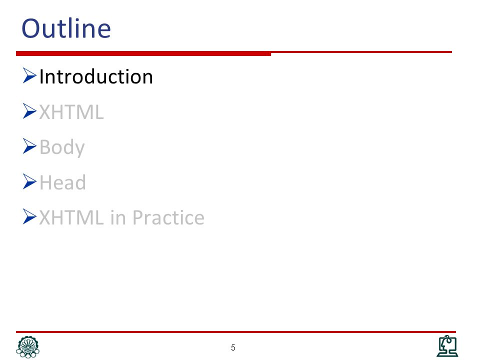 Outline  Introduction  XHTML  Body  Head  XHTML in Practice 5
