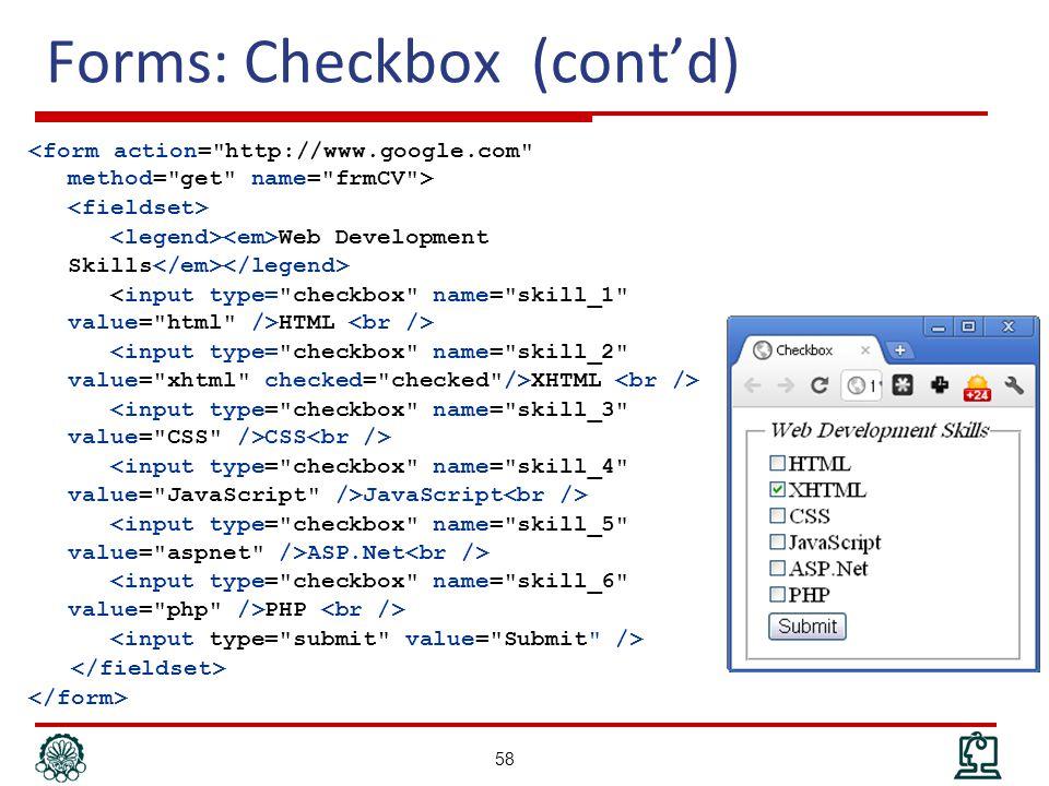 Forms: Checkbox (cont'd) Web Development Skills HTML XHTML CSS JavaScript ASP.Net PHP 58