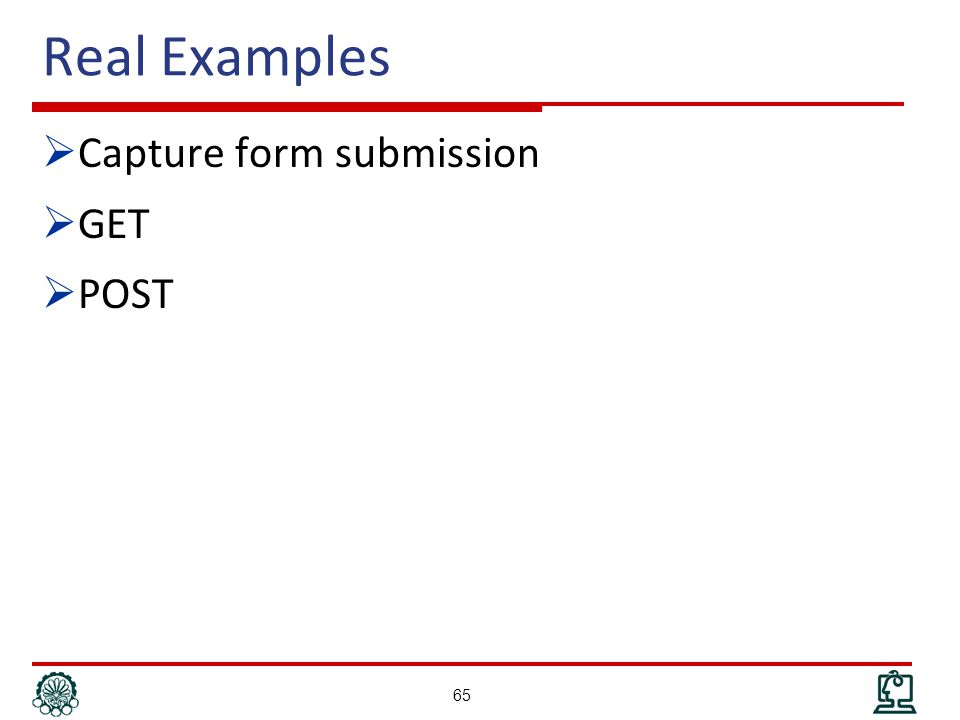 Real Examples  Capture form submission  GET  POST 65