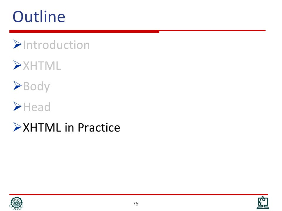 Outline  Introduction  XHTML  Body  Head  XHTML in Practice 75