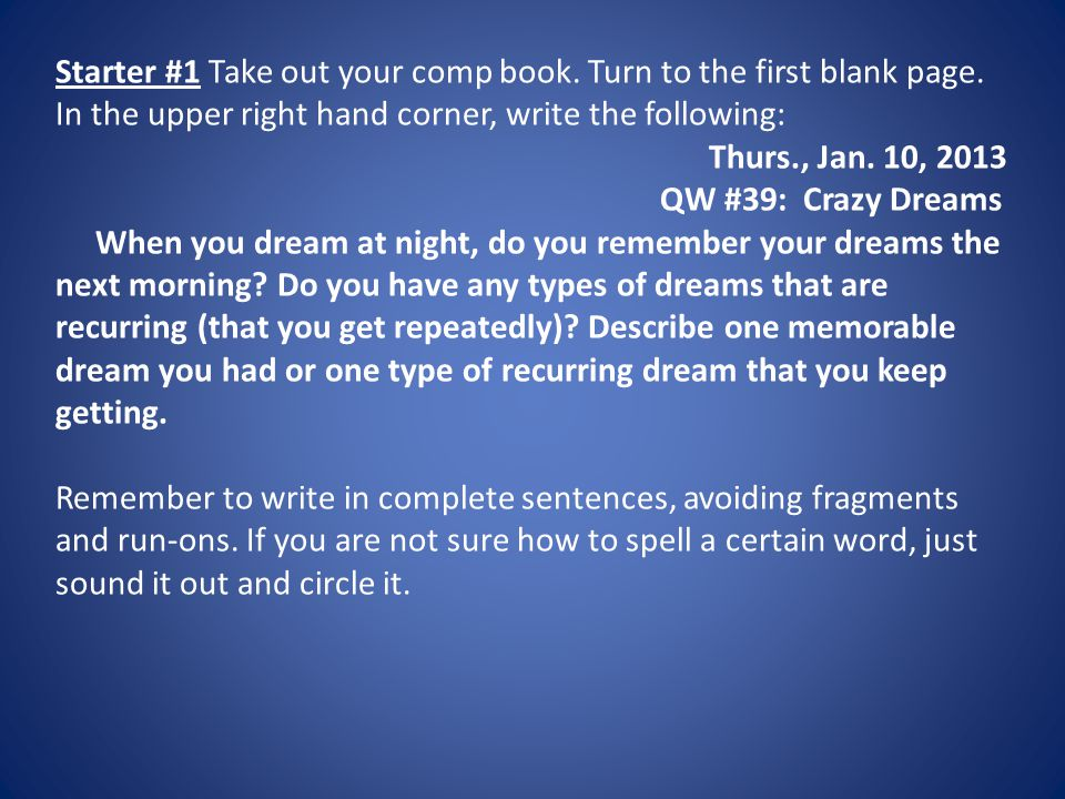 Starter #1 Take out your comp book. Turn to the first blank page. In the upper right hand corner, write the following: Thurs., Jan. 10, 2013 QW #39: C