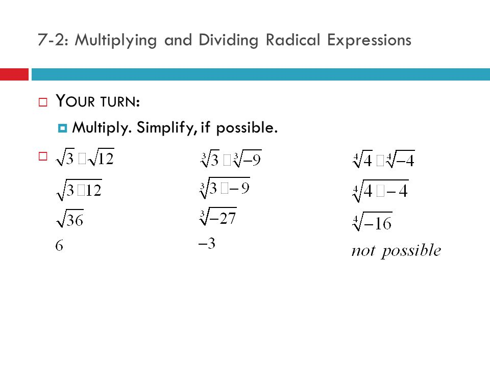 7-2: Multiplying and Dividing Radical Expressions  Simplifying Radical Expressions (radicals that contain variables) works the same way as simplifying square roots.