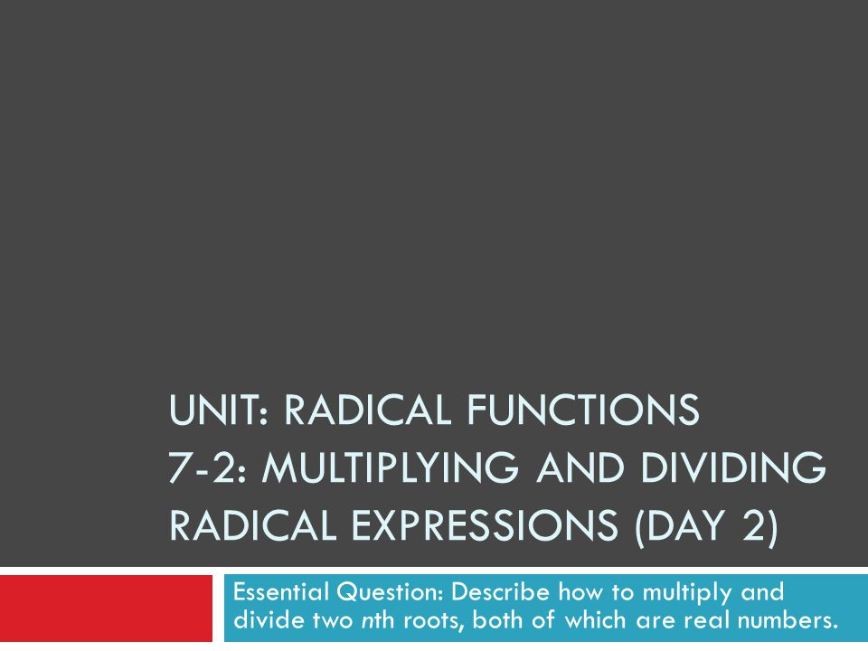 7-2: Multiplying and Dividing Radical Expressions  Dividing has the same limitations as multiplying: if two terms share the same type of radical, they can be combined and then simplified.