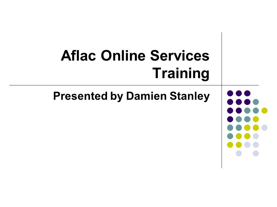 Aflac Online Services Training Presented by Damien Stanley