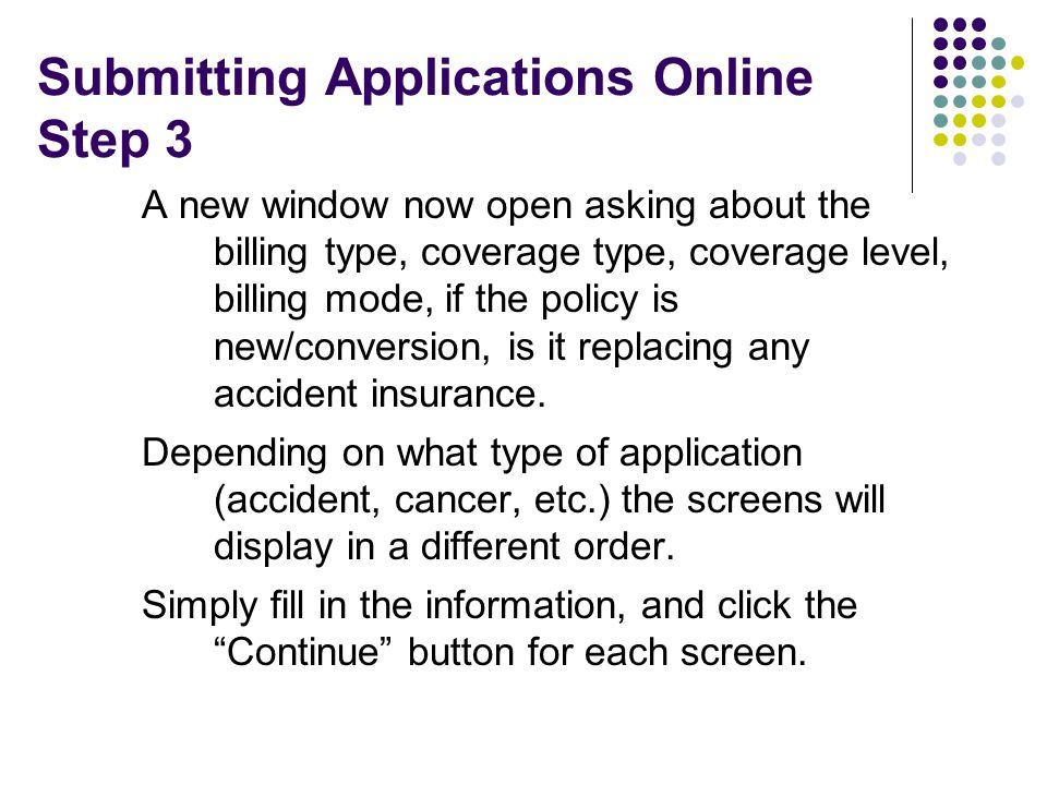 Submitting Applications Online Step 3 A new window now open asking about the billing type, coverage type, coverage level, billing mode, if the policy is new/conversion, is it replacing any accident insurance.
