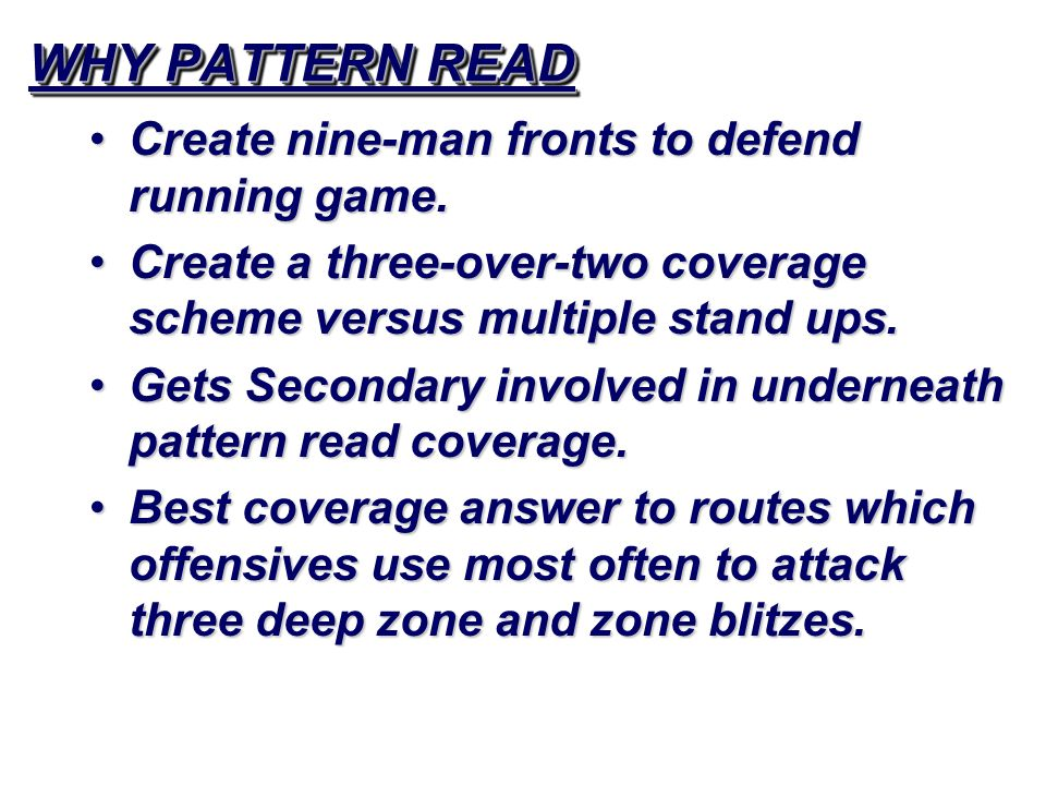 WHY PATTERN READ Create nine-man fronts to defend running game.Create nine-man fronts to defend running game.