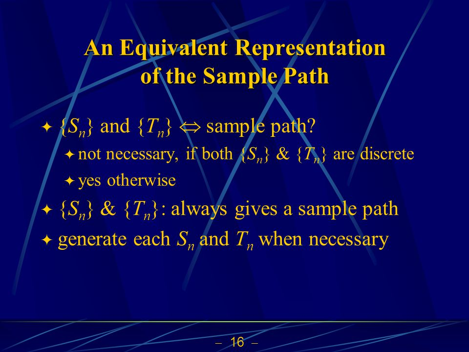  16  An Equivalent Representation of the Sample Path  {S n } and {T n }  sample path.