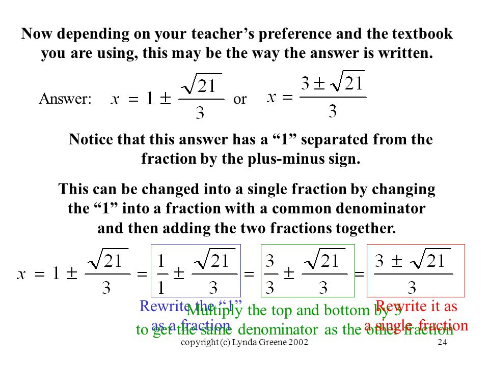 Now depending on your teacher's preference and the textbook you are using, this may be the way the answer is written.