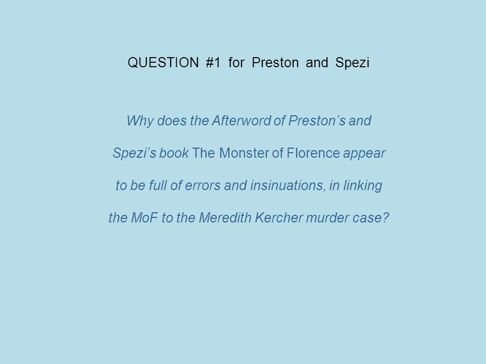INDEX – Questions for Preston and Spezi Introduction 1.Why does the Afterword of Preston's and Spezi's book The Monster of Florence appear to be full of errors and insinuations, in linking the MoF to the Meredith Kercher murder case.