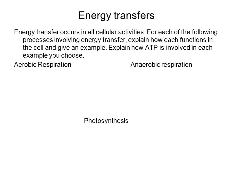 Energy transfers Energy transfer occurs in all cellular activities. For each of the following processes involving energy transfer, explain how each fu