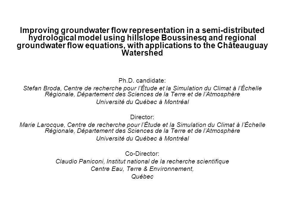 1 Context This thesis is part of a larger project entitled Improved models for surface water – groundwater interactions at the watershed and subcatchment scales: Châteauguay river basin, southwestern Québec .