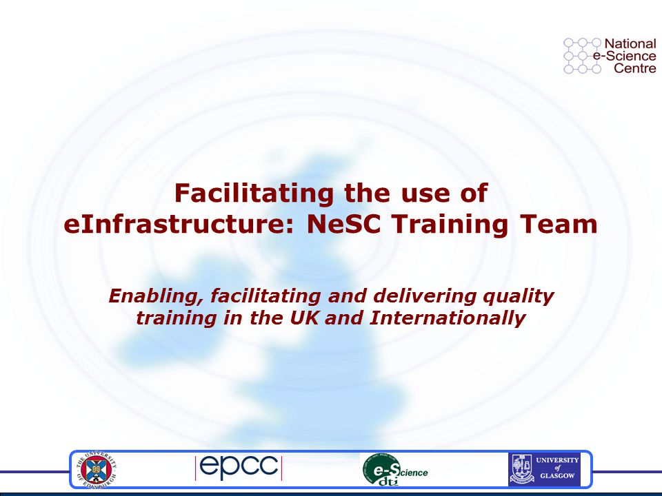 T-Infrastructure Training often requires special e-Infrastructure T-Infrastructure emulates e-Infrastructure technical, operational & management aspects required by courses T-Infrastructure may anticipate a future platform Preparing for middleware releases Authentication at (or just before) a course Flexibility, light-weight – don't frighten the participants Authorisation may restrict imposed loads Limit student & course impact – e.g.