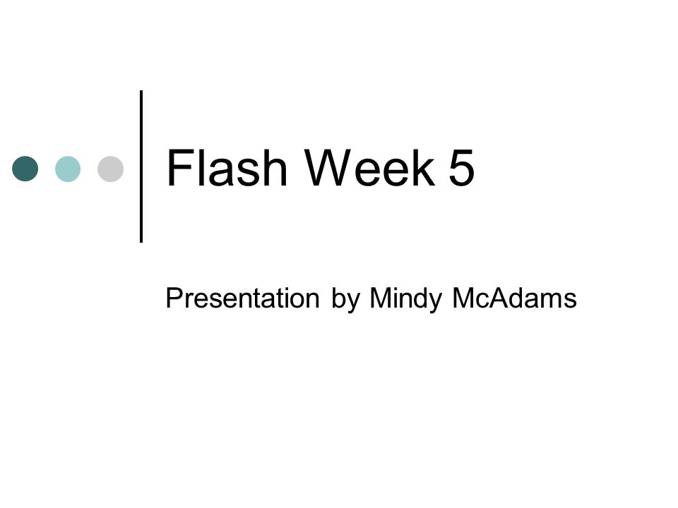 Flash Week 5 Presentation by Mindy McAdams