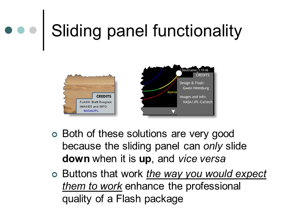 Sliding panel functionality Both of these solutions are very good because the sliding panel can only slide down when it is up, and vice versa Buttons
