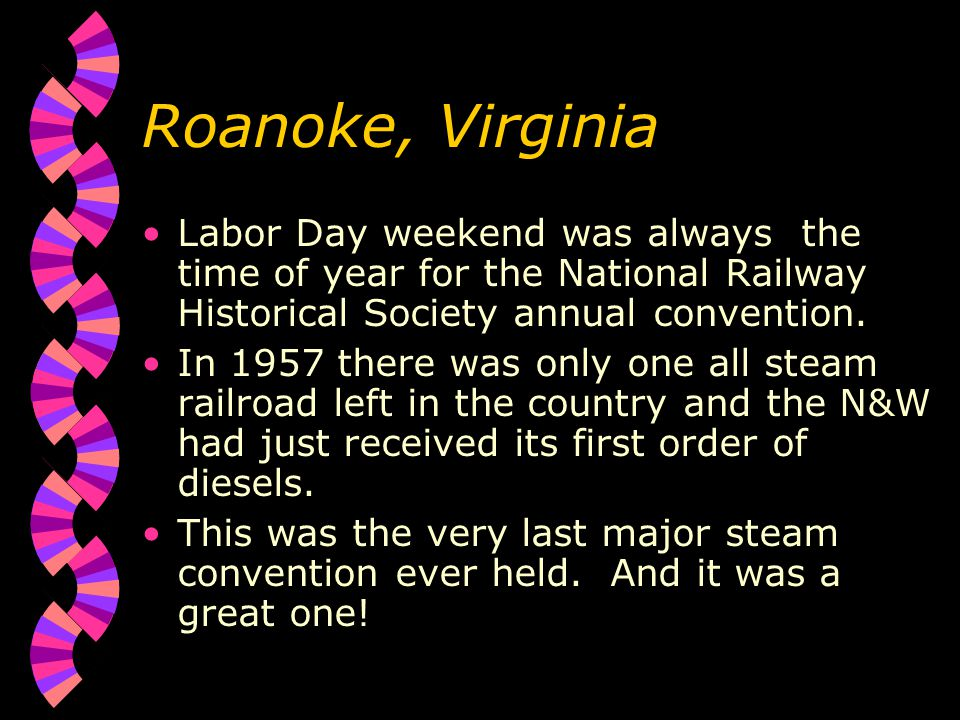 Roanoke, Virginia Labor Day weekend was always the time of year for the National Railway Historical Society annual convention.