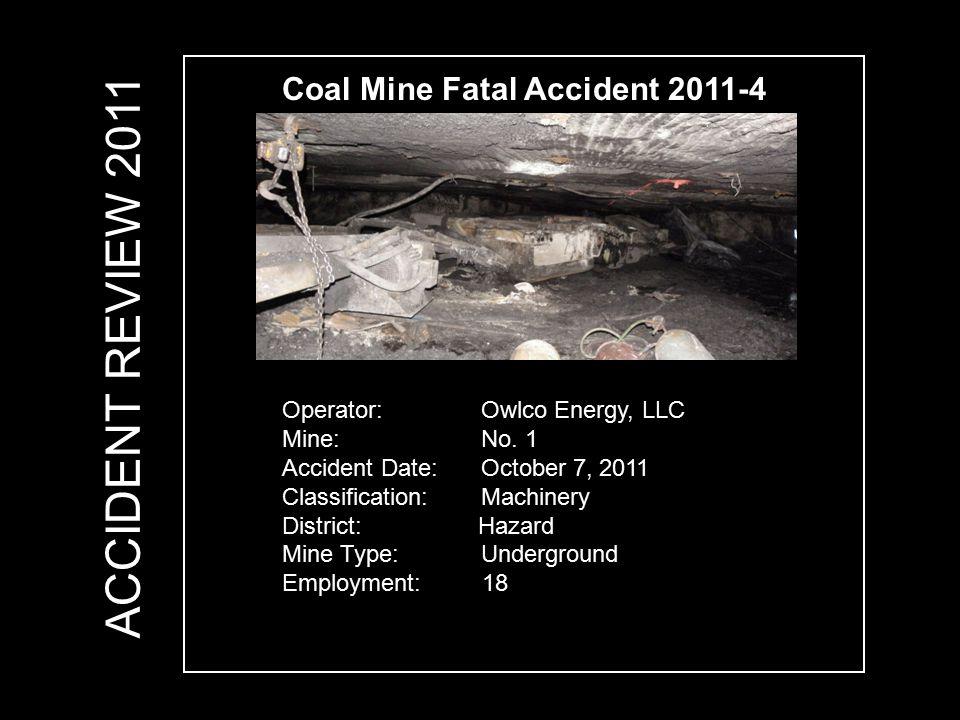 Coal Mine Fatal Accident 2011-4 Operator: Owlco Energy, LLC Mine: No.