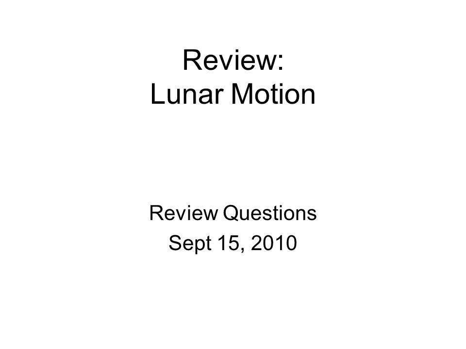 Review: Lunar Motion Review Questions Sept 15, 2010