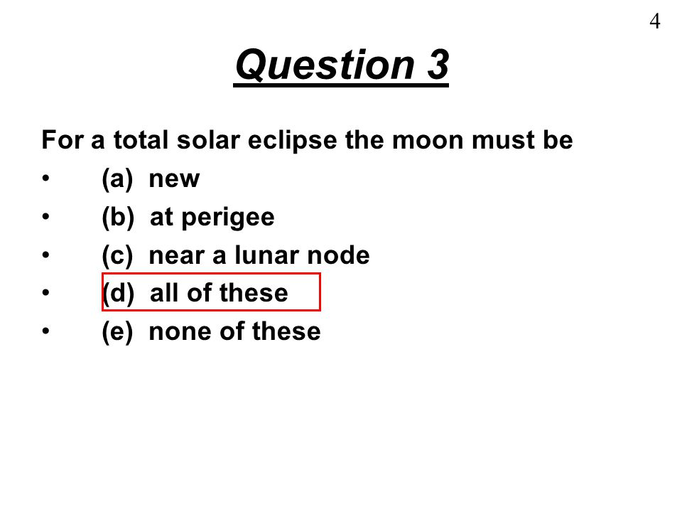 Question 4 For a high tide the moon must be (a) new (b) at perigee (c) near a lunar node (d) transiting (e) none of these 5 It MIGHT be transiting overhead, but it could be underneath the earth ( lower culmination )
