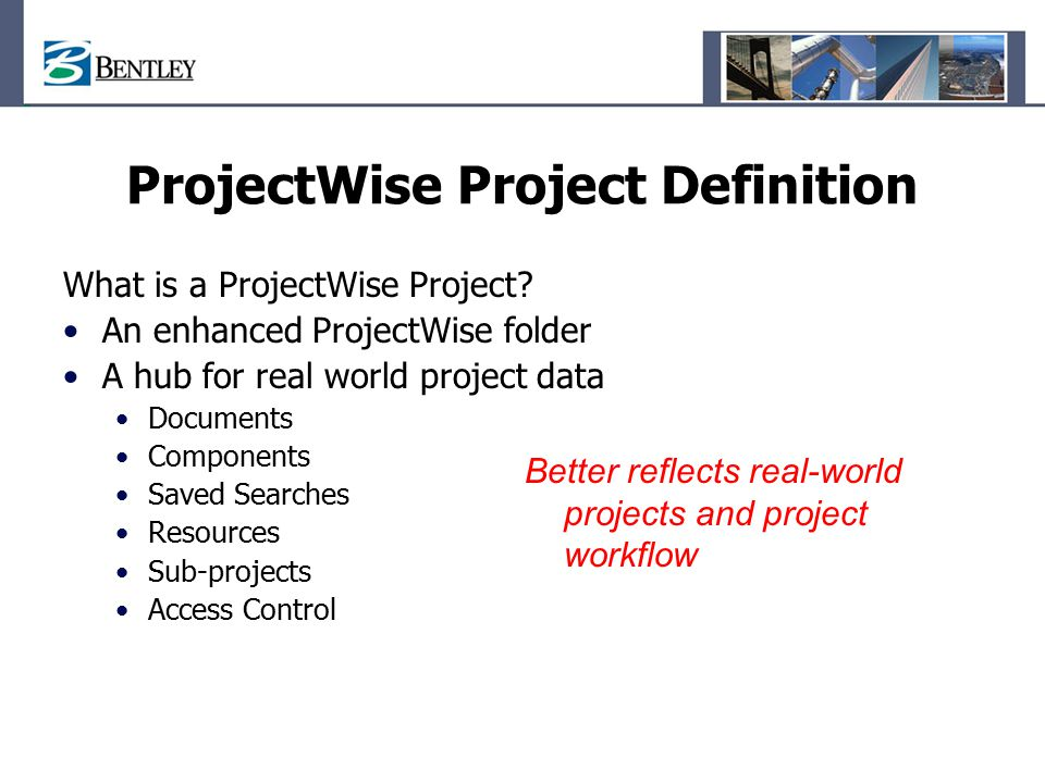 ProjectWise Project Definition What is a ProjectWise Project.