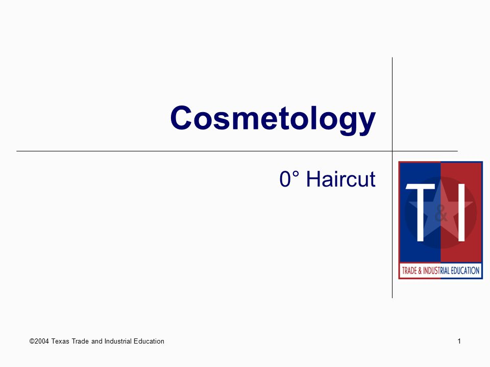©2004 Texas Trade and Industrial Education1 Cosmetology 0° Haircut