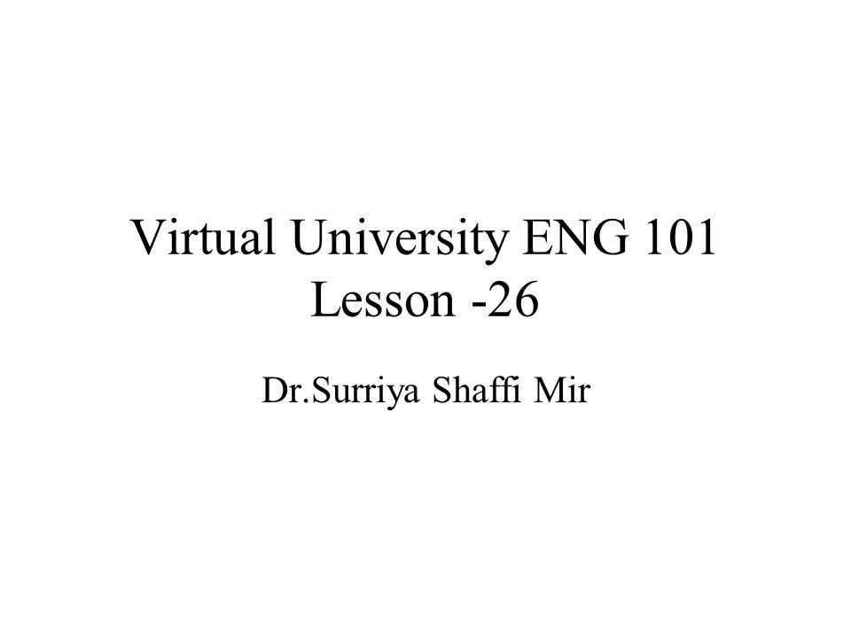 Virtual University ENG 101 Lesson -26 Dr.Surriya Shaffi Mir