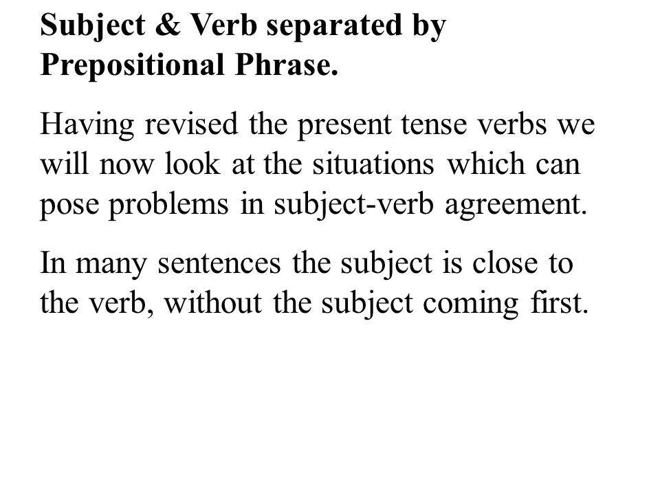 Subject & Verb separated by Prepositional Phrase.
