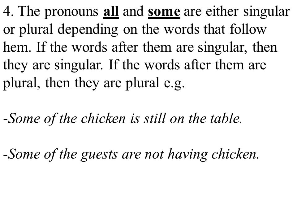 4. The pronouns all and some are either singular or plural depending on the words that follow hem.
