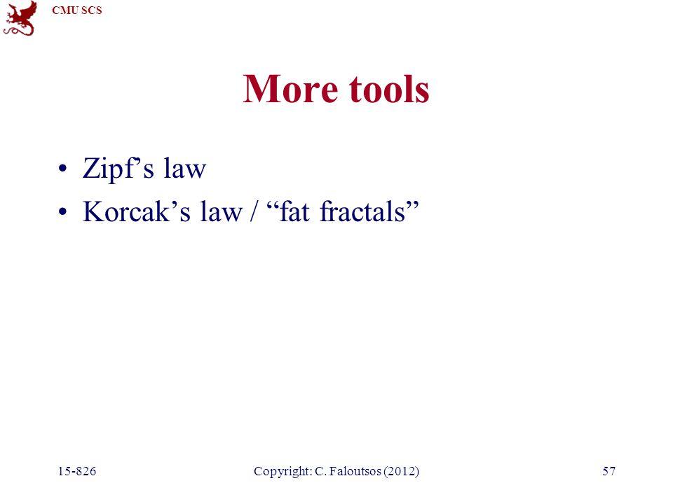 CMU SCS 15-826Copyright: C. Faloutsos (2012)57 More tools Zipf's law Korcak's law / fat fractals