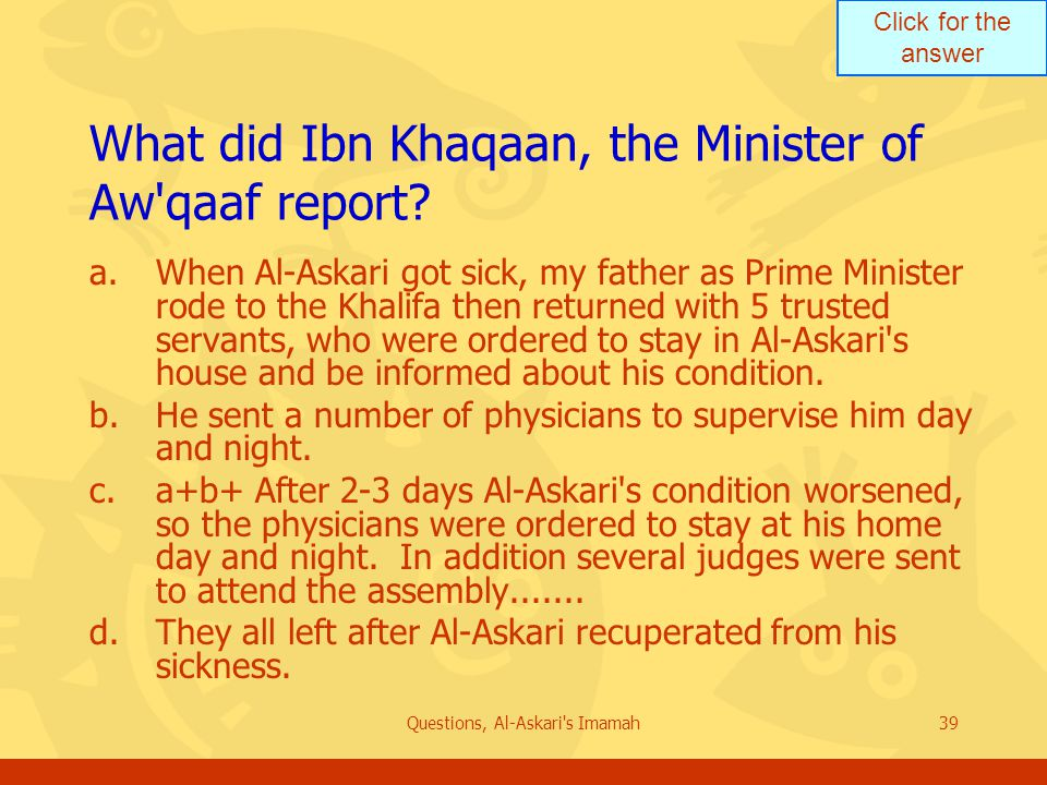 Click for the answer Questions, Al-Askari s Imamah39 What did Ibn Khaqaan, the Minister of Aw qaaf report.
