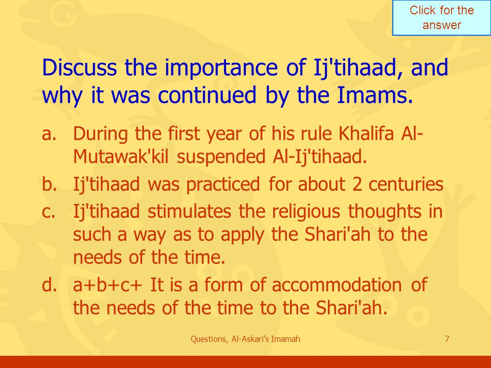 Click for the answer Questions, Al-Askari s Imamah7 Discuss the importance of Ij tihaad, and why it was continued by the Imams.