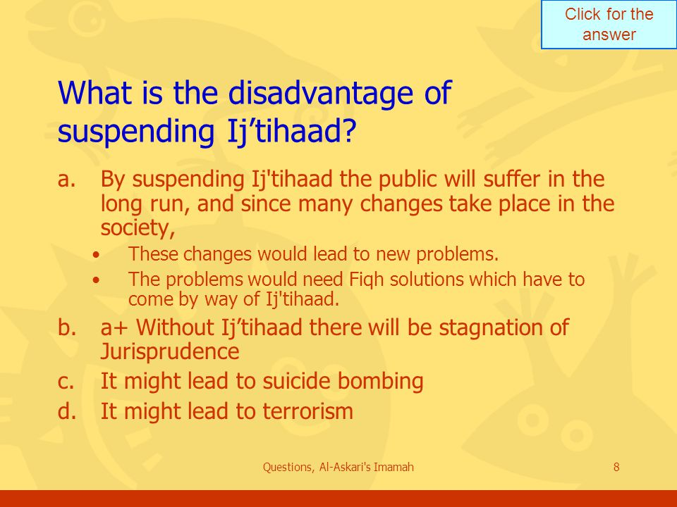 Click for the answer Questions, Al-Askari s Imamah8 What is the disadvantage of suspending Ij'tihaad.