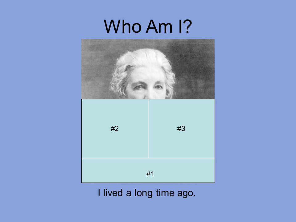Who Am I #4 #2#3 #1 Jan's Attempt! I am a famous author.