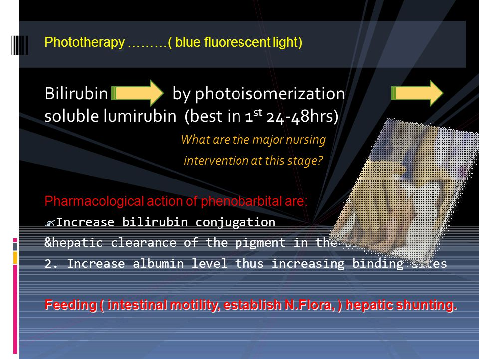 Phototherapy ………( blue fluorescent light) Bilirubin by photoisomerization soluble lumirubin (best in 1 st 24-48hrs) What are the major nursing intervention at this stage.