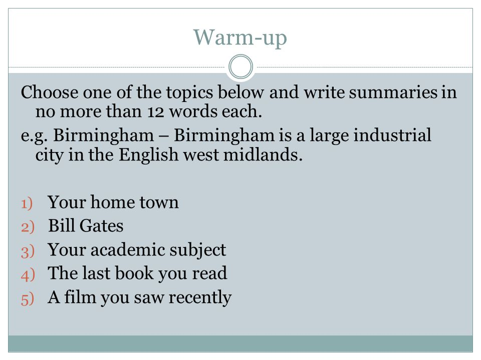 Warm-up Choose one of the topics below and write summaries in no more than 12 words each.