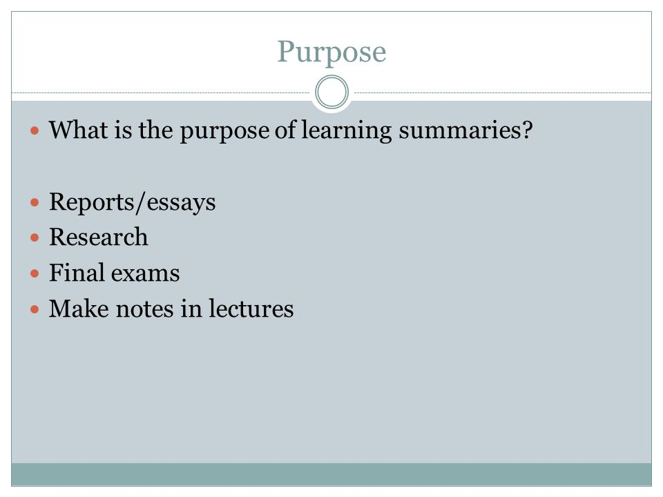 Purpose What is the purpose of learning summaries.